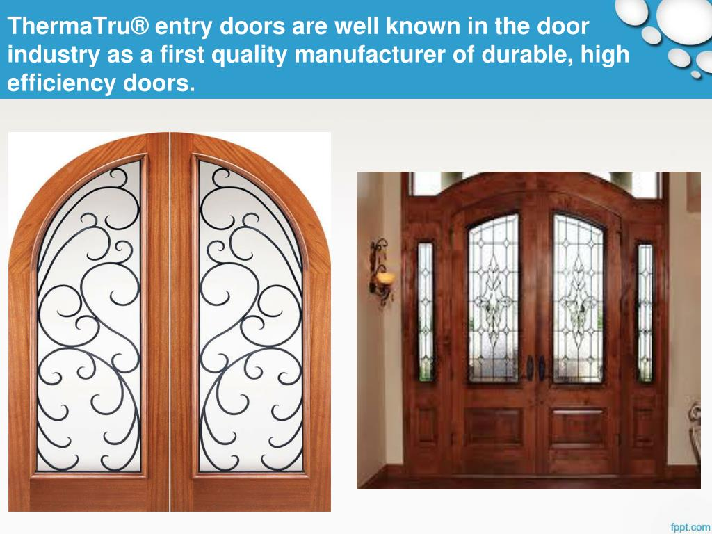 ThermaTru® entry doors are well known in the door industry as a first quality manufacturer of durable, high efficiency doors.