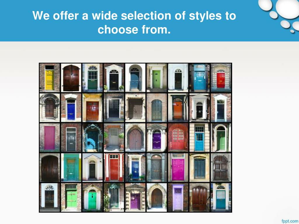 We offer a wide selection of styles to choose from.