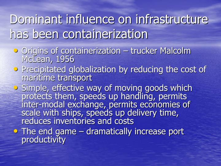Dominant influence on infrastructure has been containerization