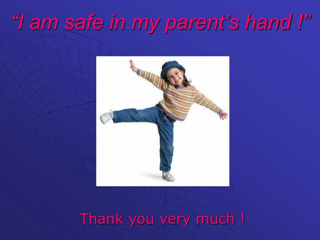"""I am safe in my parent's hand !"""