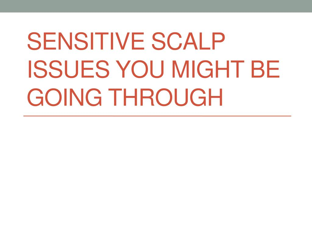 Sensitive Scalp Issues You Might Be Going Through