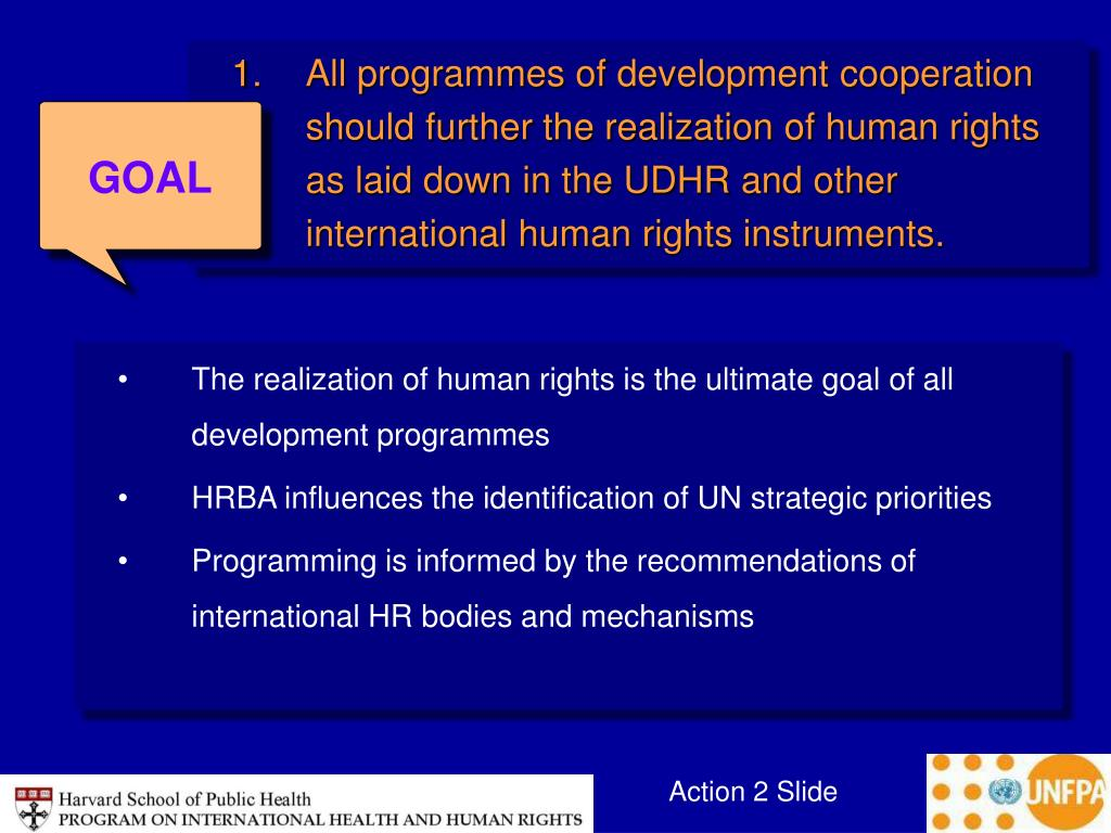All programmes of development cooperation should further the realization of human rights as laid down in the UDHR and other international human rights instruments.