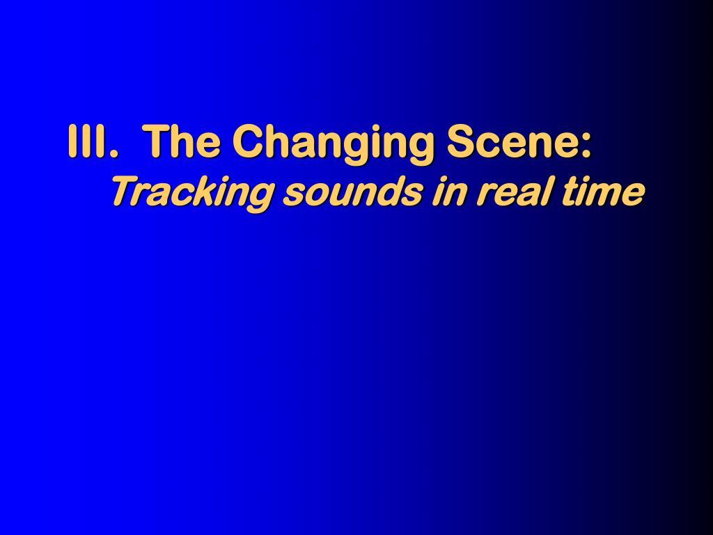III.  The Changing Scene: