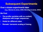 subsequent experiments