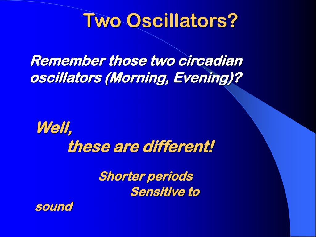 Two Oscillators?