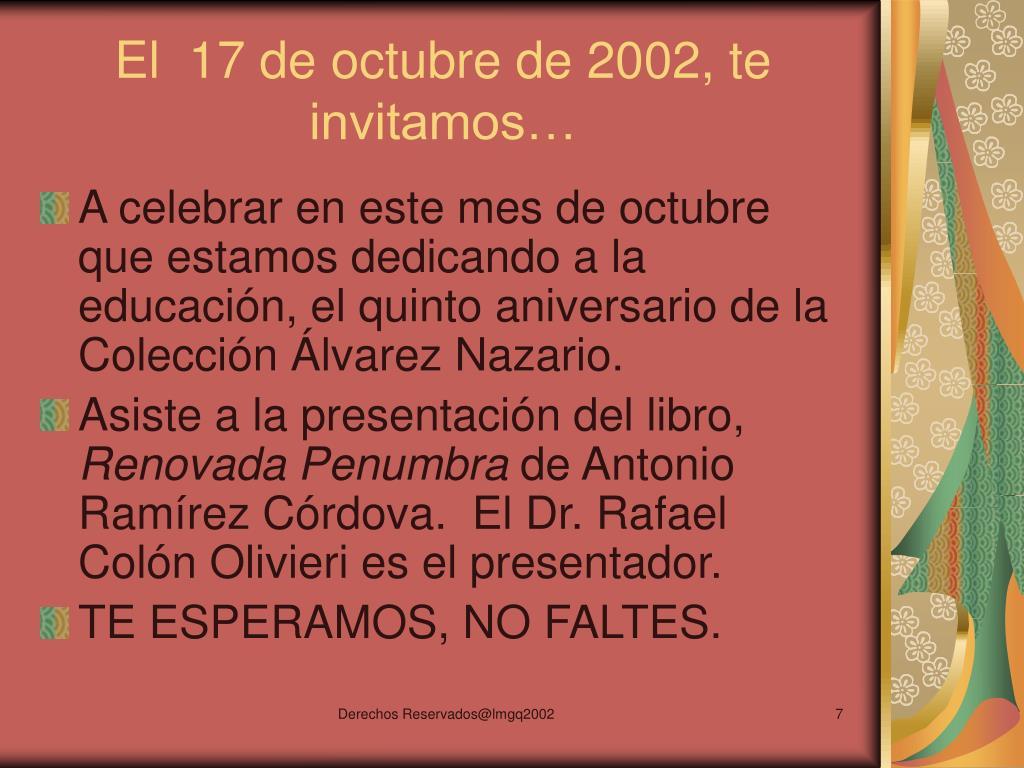El  17 de octubre de 2002, te invitamos…