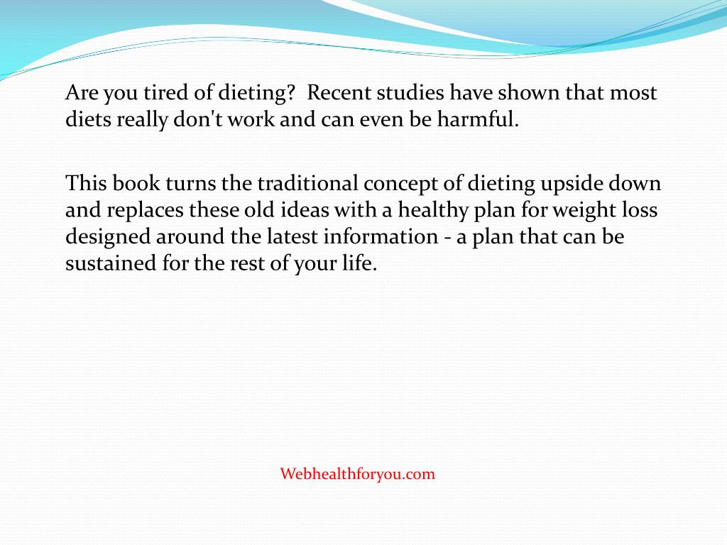 Are you tired of dieting?  Recent studies have shown that most diets really don't work and can even be harmful.