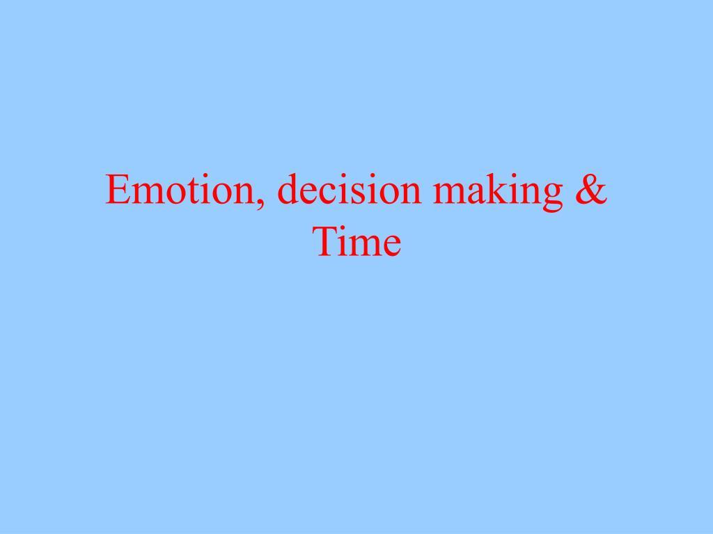 Emotion, decision making & Time