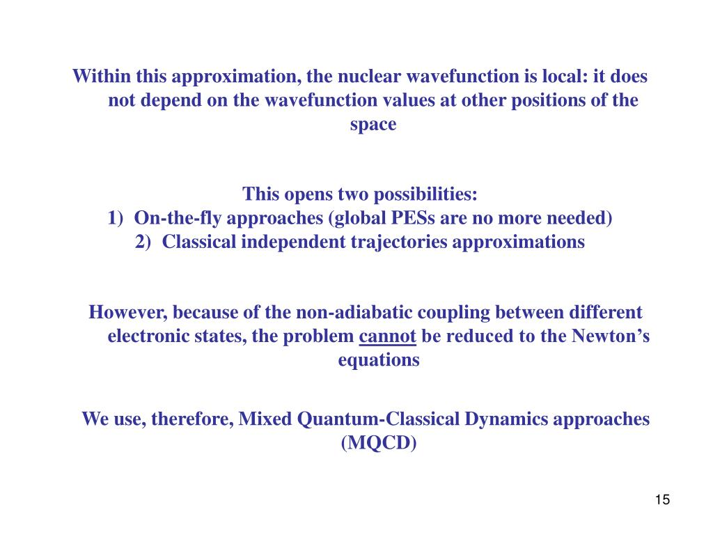 Within this approximation, the nuclear wavefunction is local: it does not depend on the wavefunction values at other positions of the space