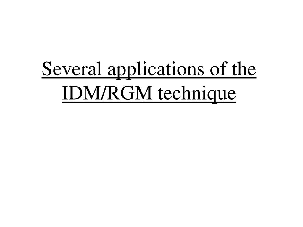 Several applications of the IDM/RGM technique