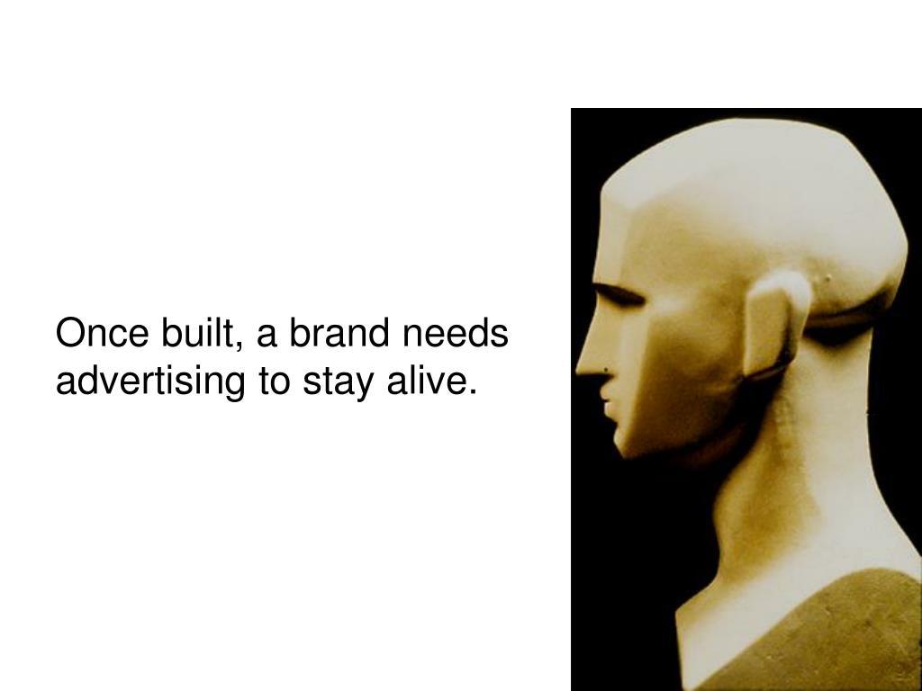 Once built, a brand needs