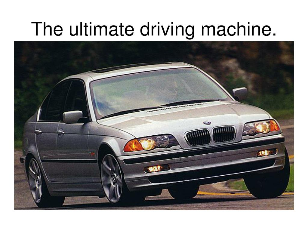 The ultimate driving machine.