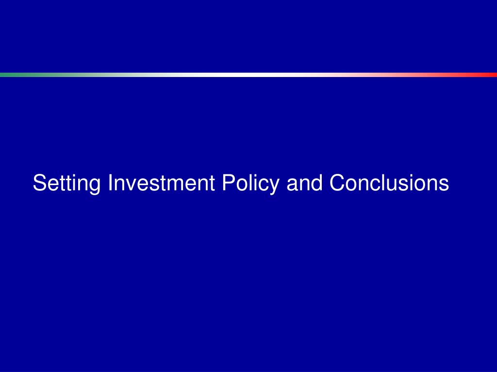 Setting Investment Policy and Conclusions