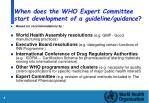 when does the who expert committee start development of a guideline guidance
