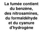 la fum e contient du benz ne des nitrosamines du formald hyde et du cyanure d hydrog ne