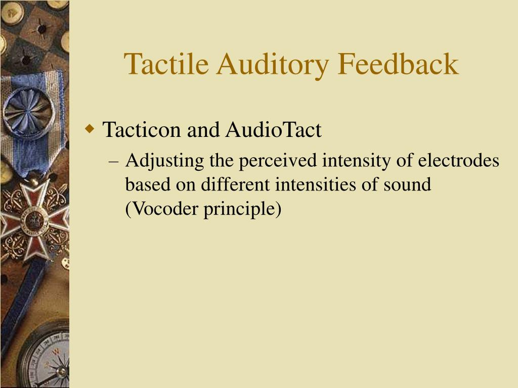 Tactile Auditory Feedback