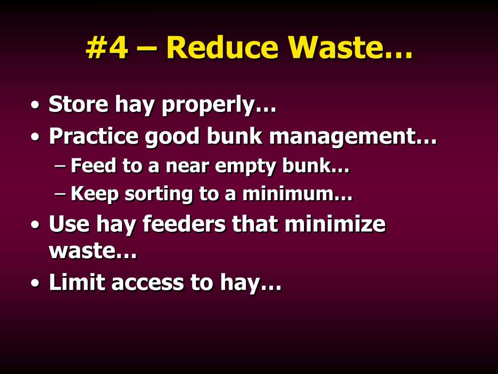 #4 – Reduce Waste…