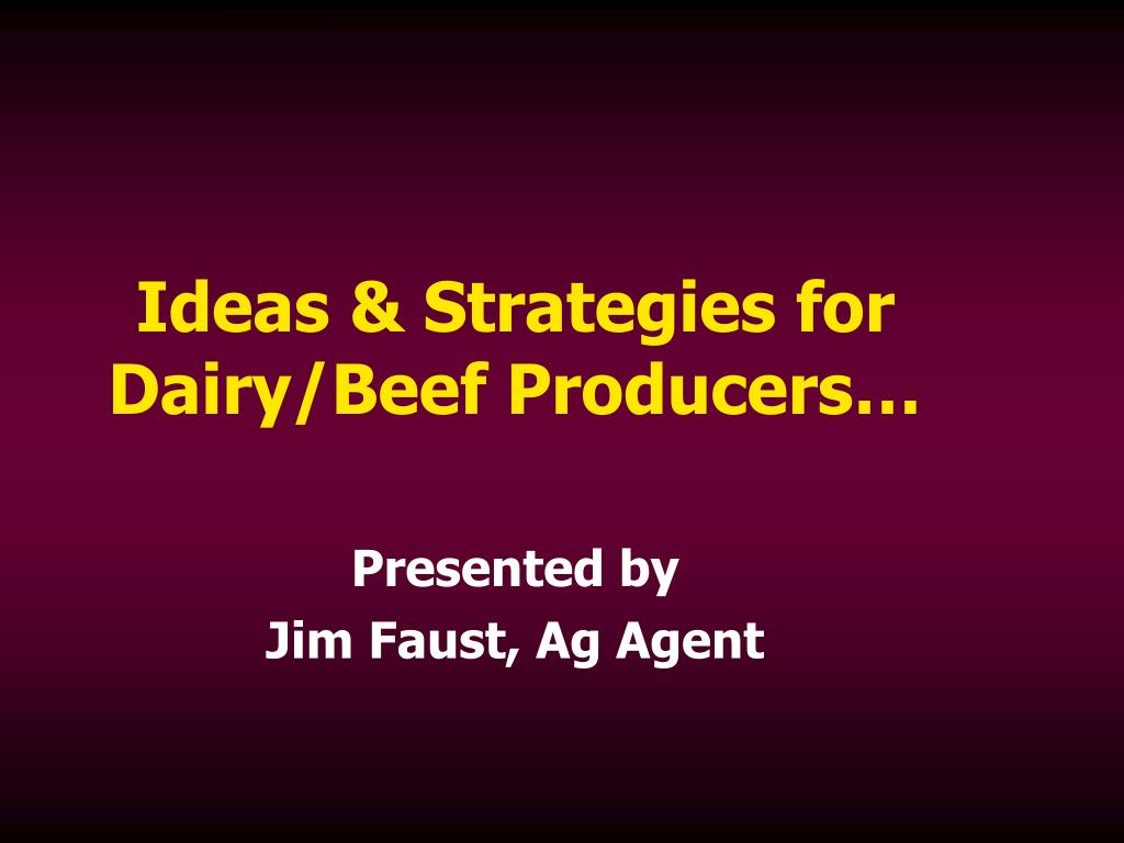 Ideas & Strategies for Dairy/Beef Producers…
