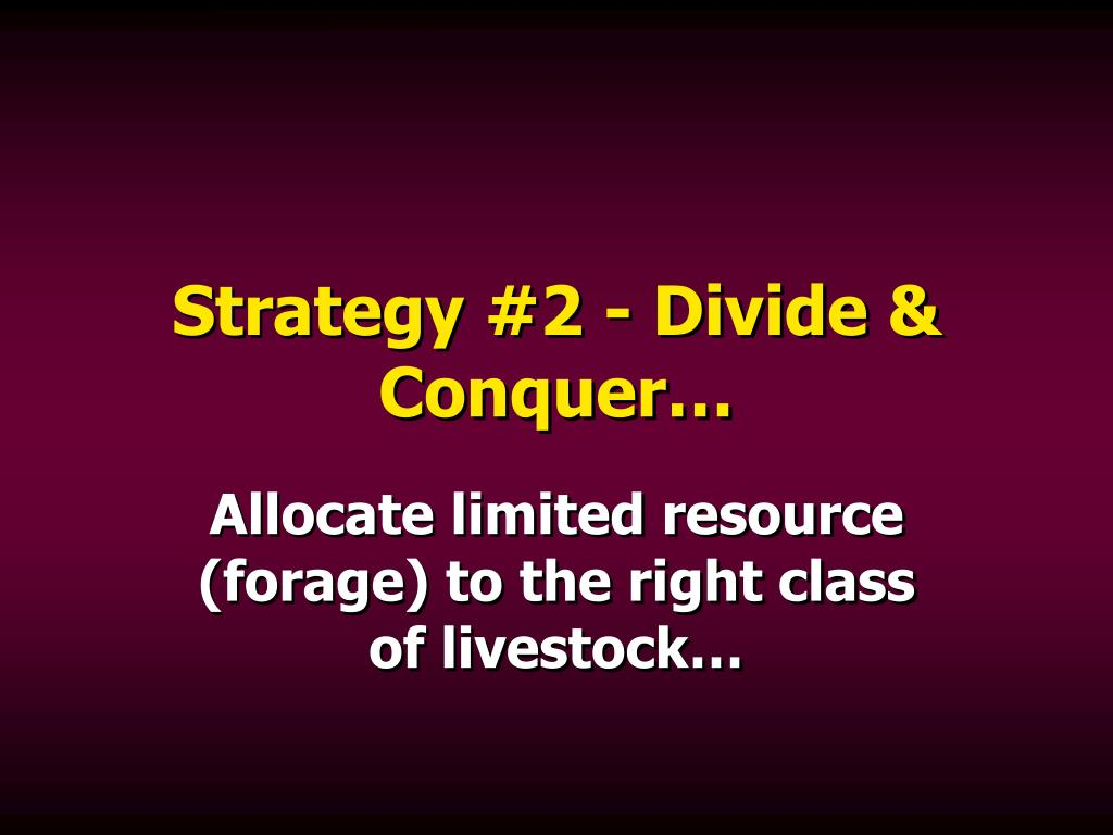 Strategy #2 - Divide & Conquer…