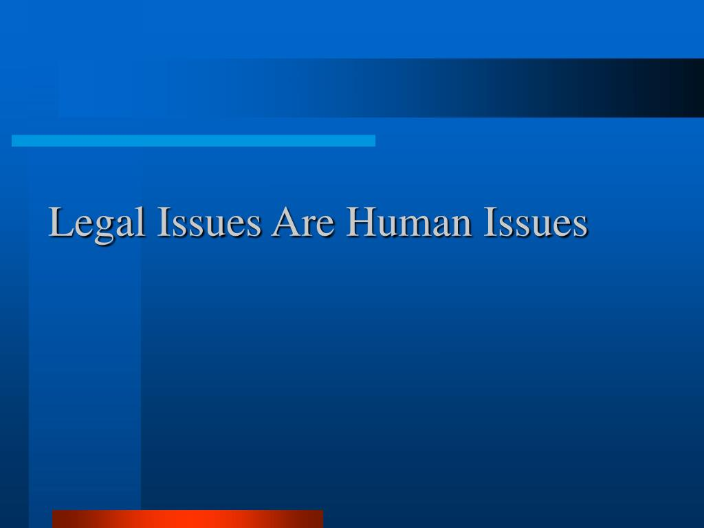 Legal Issues Are Human Issues