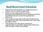red restricted schedule