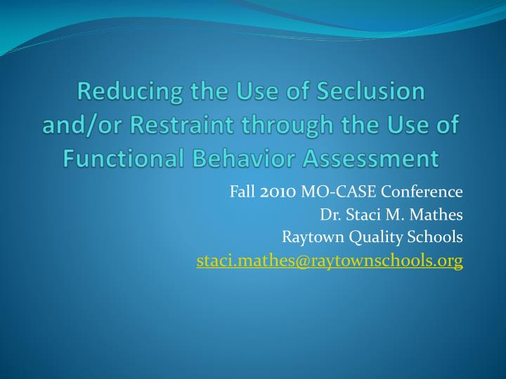 Reducing the use of seclusion and or restraint through the use of functional behavior assessment