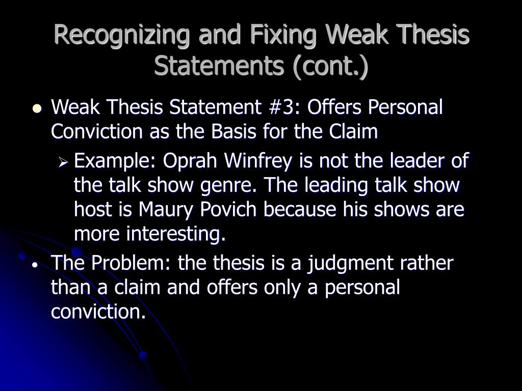 Recognizing and Fixing Weak Thesis Statements (cont.)