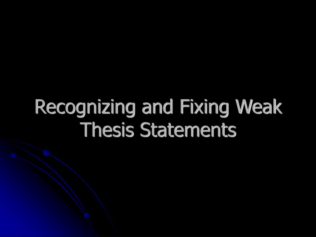 Recognizing and Fixing Weak Thesis Statements