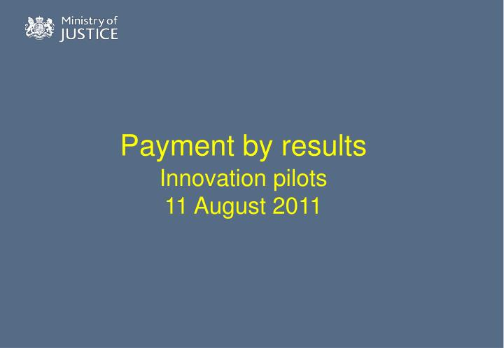 Payment by results innovation pilots 11 august 2011 l.jpg