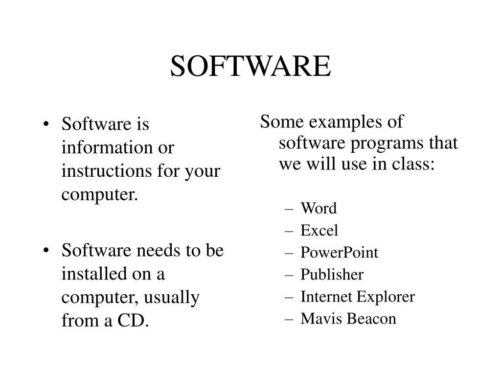 Software is information or instructions for your computer.