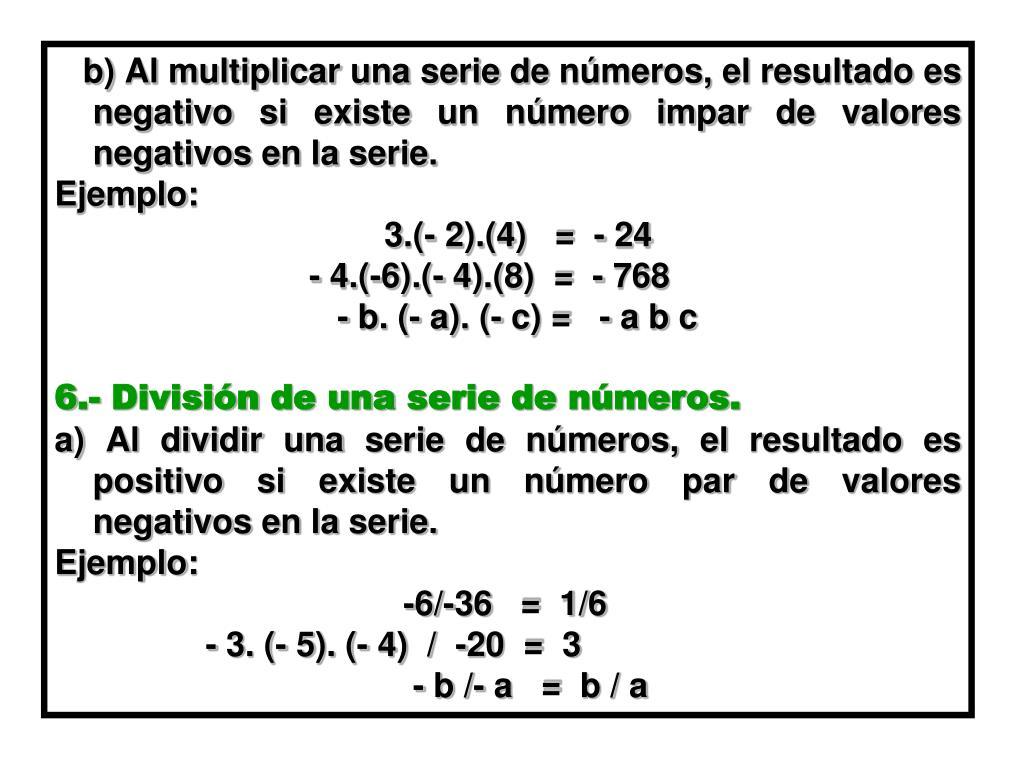 b) Al multiplicar una serie de números, el resultado es negativo si existe un número impar de valores negativos en la serie.