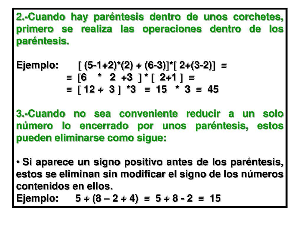 2.-Cuando hay paréntesis dentro de unos corchetes, primero se realiza las operaciones dentro de los paréntesis.