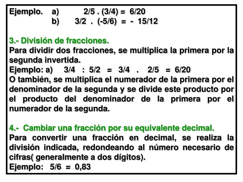 Ejemplo.    a)           2/5 . (3/4) =  6/20