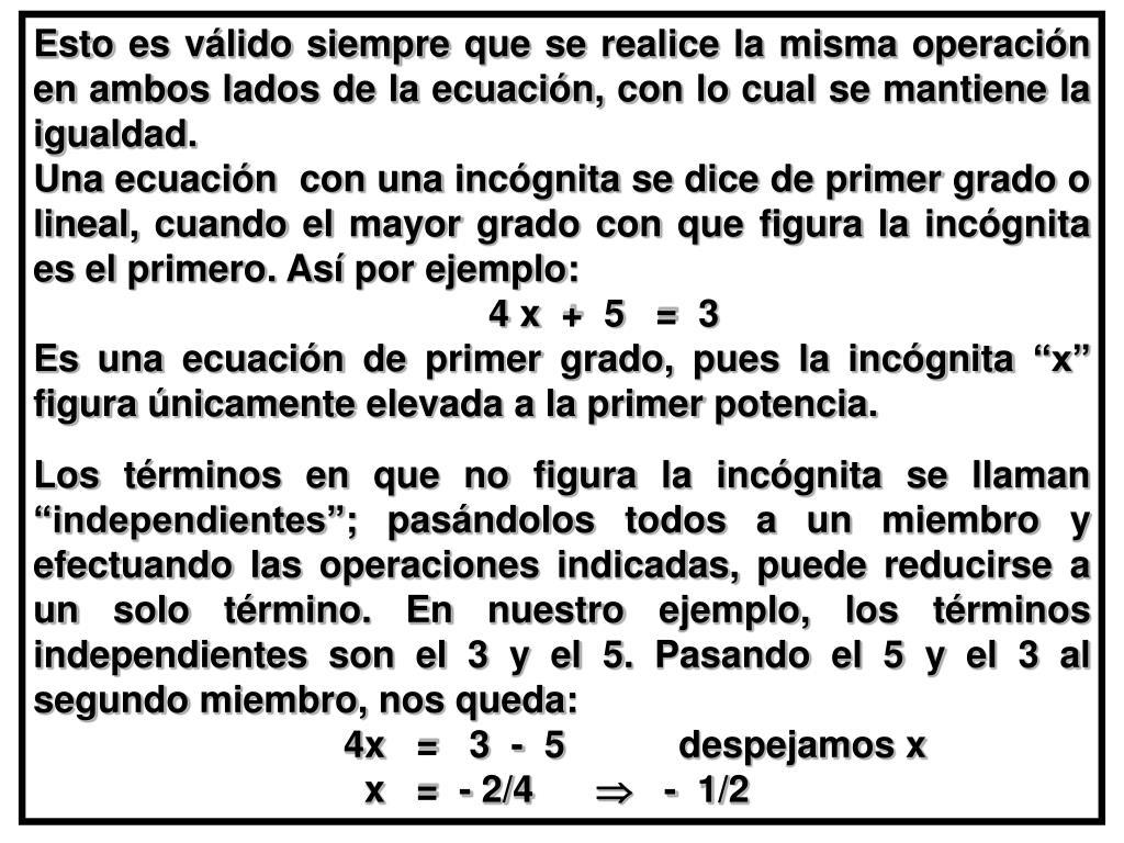 Esto es válido siempre que se realice la misma operación en ambos lados de la ecuación, con lo cual se mantiene la igualdad.