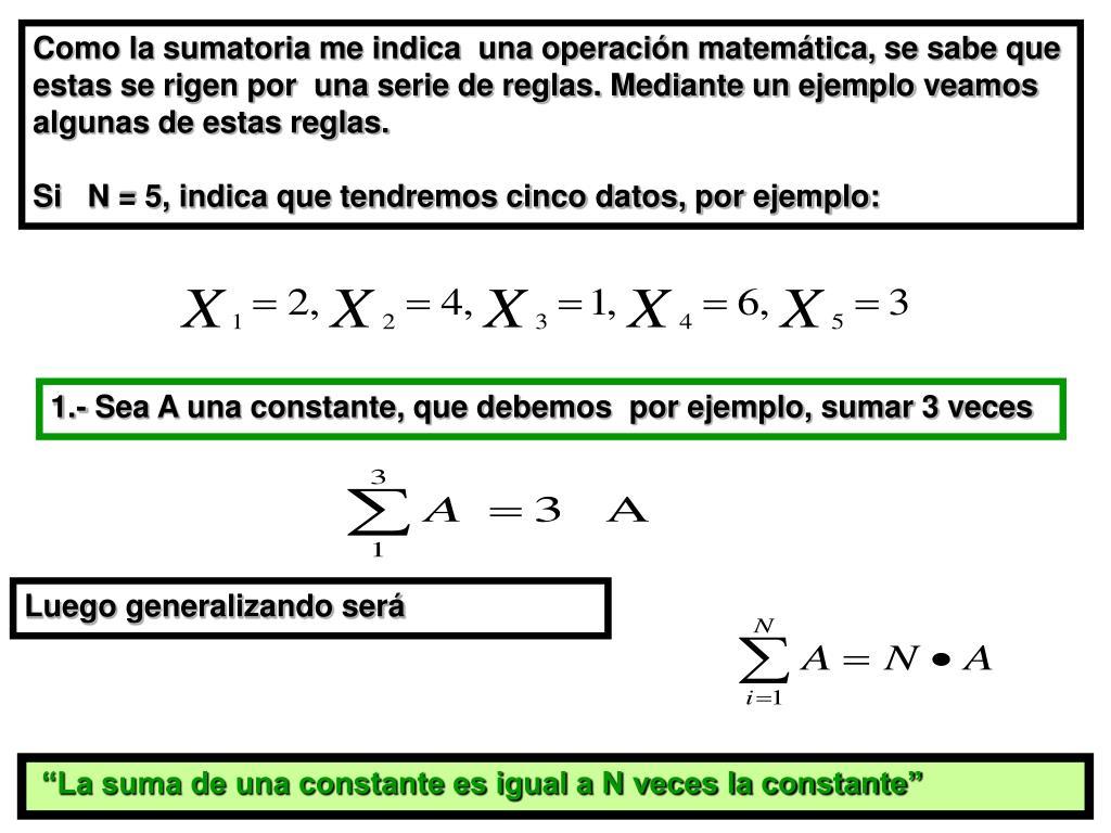 Como la sumatoria me indica  una operación matemática, se sabe que estas se rigen por  una serie de reglas. Mediante un ejemplo veamos algunas de estas reglas.