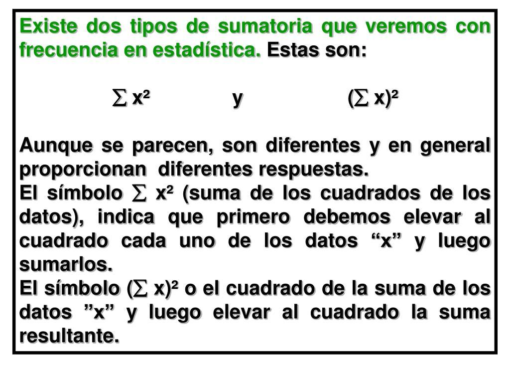 Existe dos tipos de sumatoria que veremos con frecuencia en estadística.