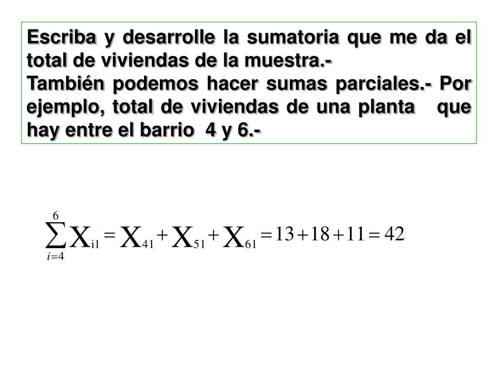 Escriba y desarrolle la sumatoria que me da el total de viviendas de la muestra.-