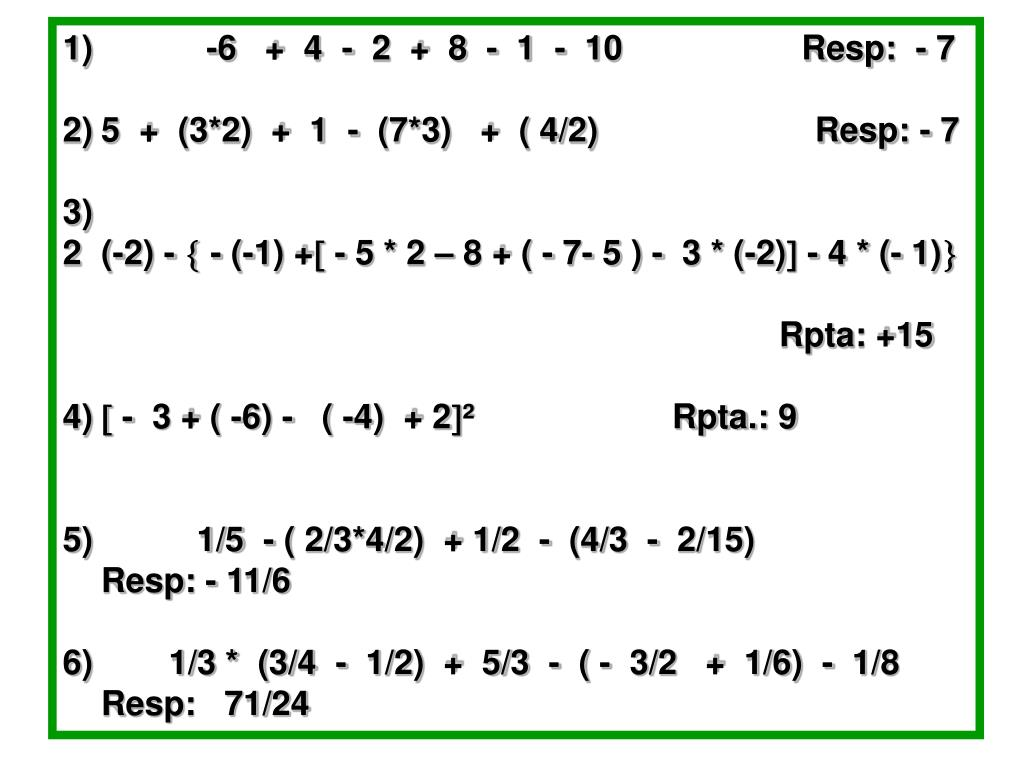 1)            -6   +  4  -  2  +  8  -  1  -  10                   Resp:  - 7
