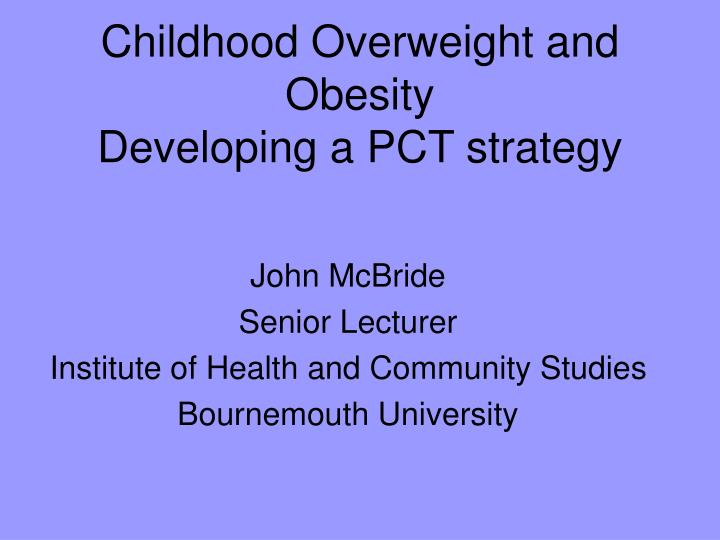 Childhood overweight and obesity developing a pct strategy