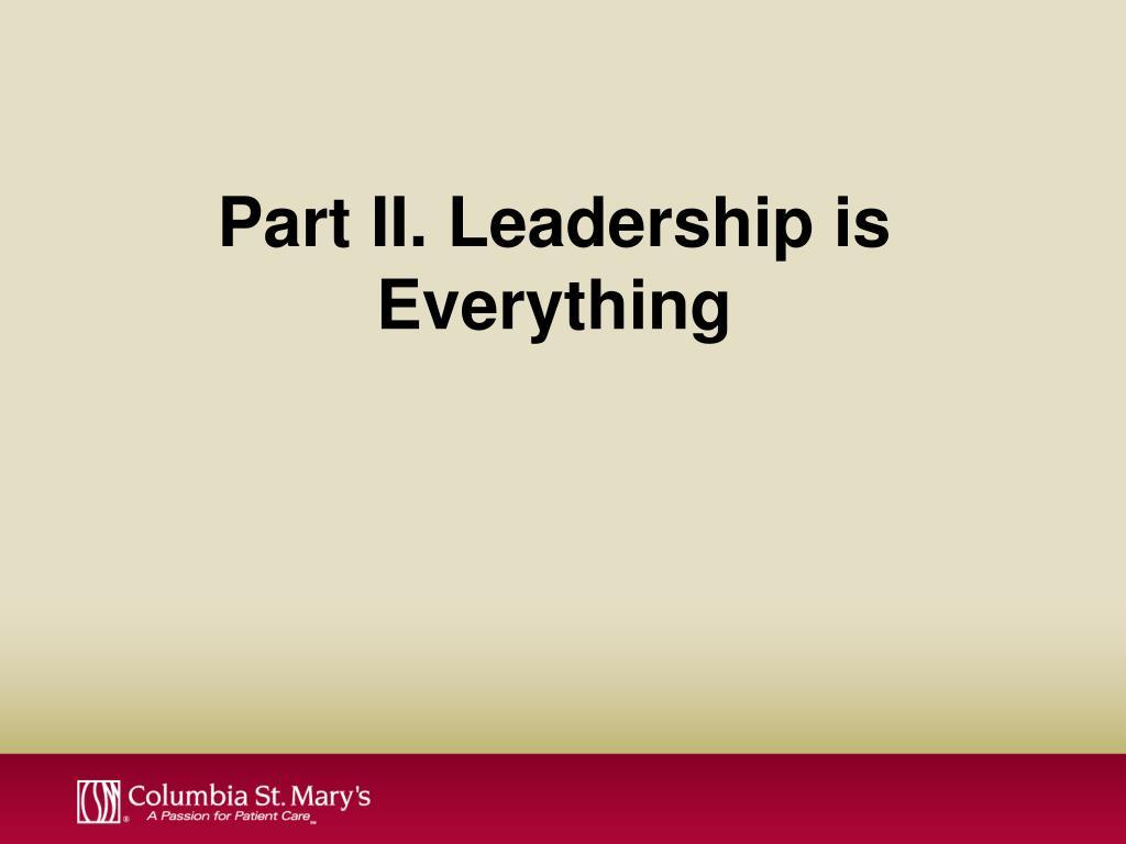 Part II. Leadership is Everything