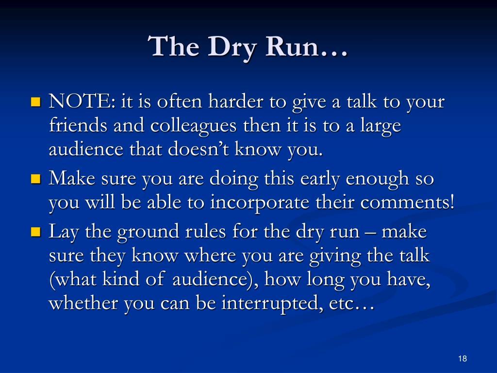 The Dry Run…
