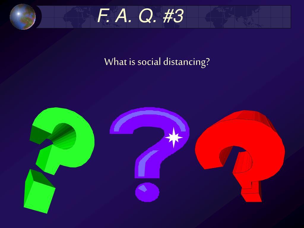 F. A. Q. #3
