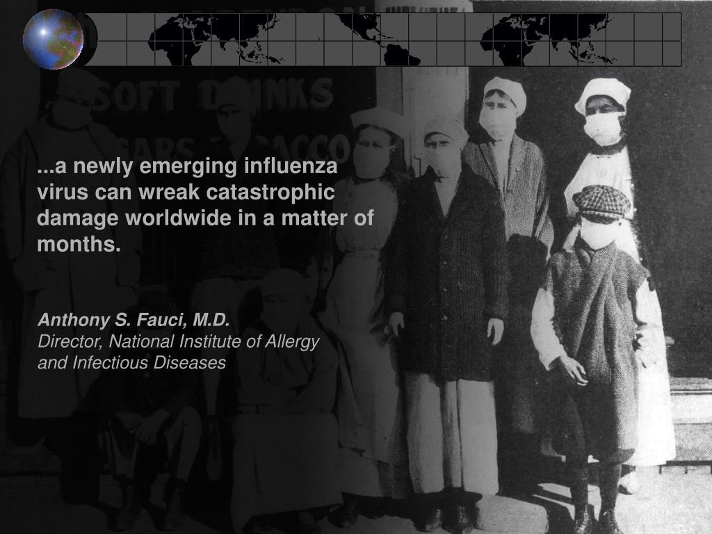 ...a newly emerging influenza virus can wreak catastrophic damage worldwide in a matter of months.