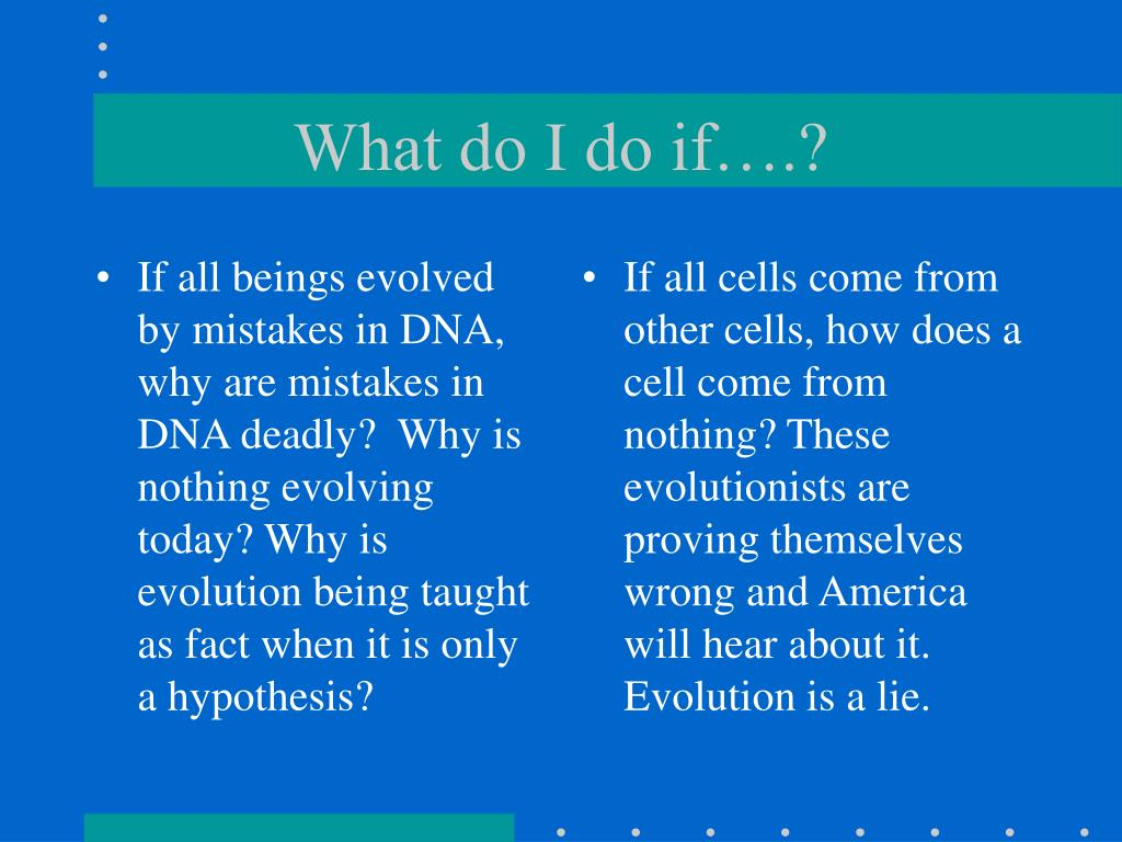 If all beings evolved by mistakes in DNA, why are mistakes in DNA deadly?  Why is nothing evolving today? Why is evolution being taught as fact when it is only a hypothesis?
