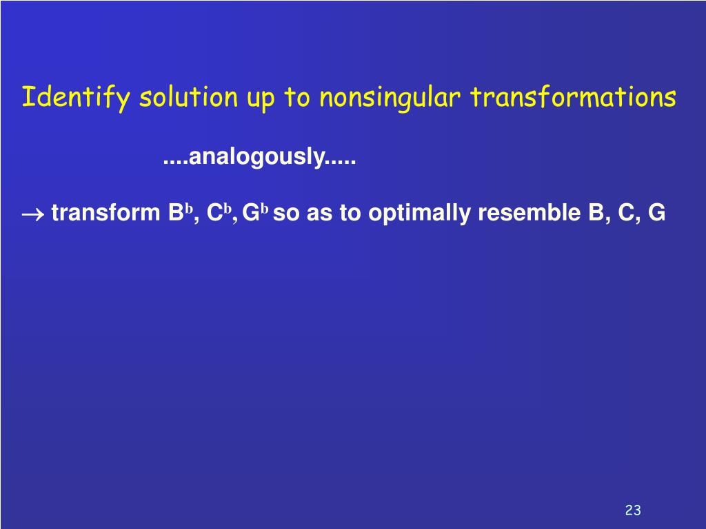 Identify solution up to nonsingular transformations