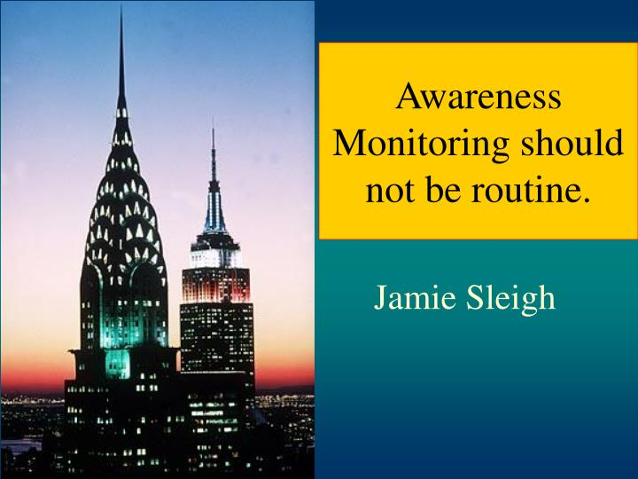 Awareness monitoring should not be routine