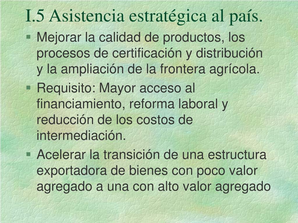 I.5 Asistencia estratégica al país.