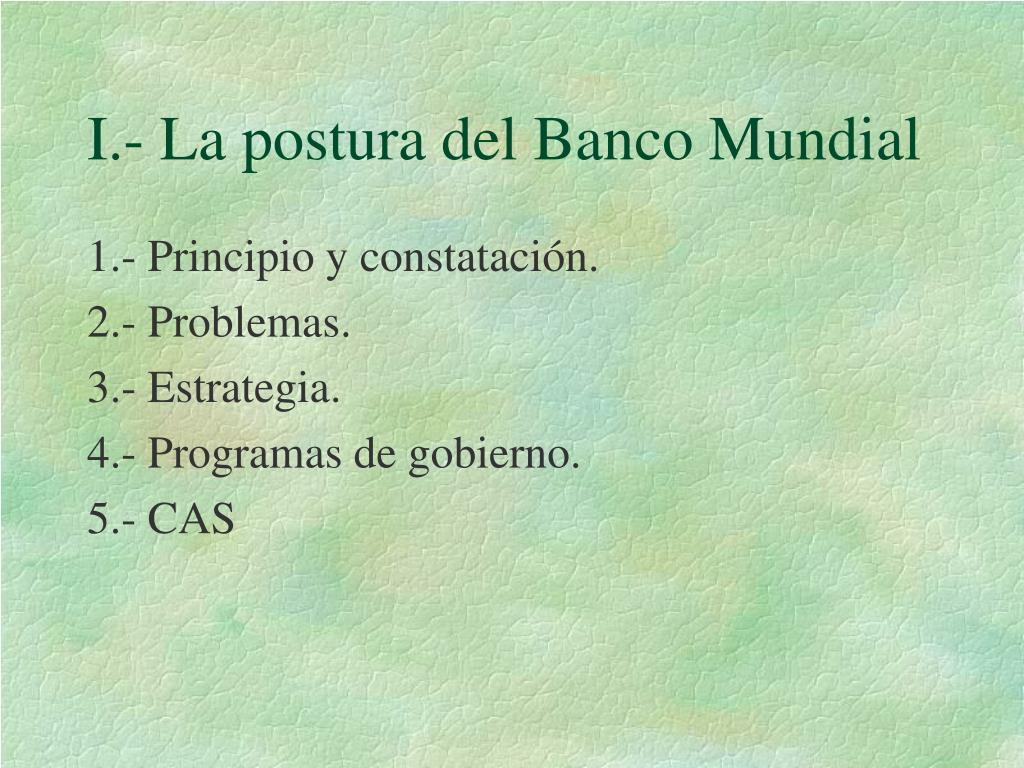 I.- La postura del Banco Mundial