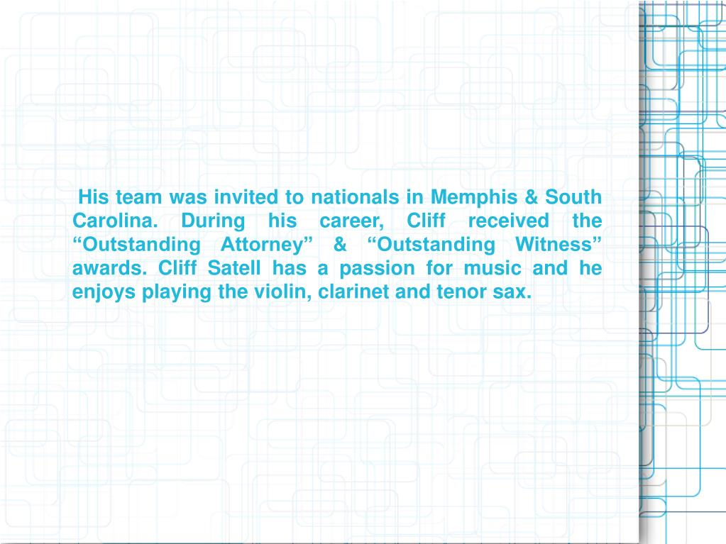 """His team was invited to nationals in Memphis & South Carolina. During his career, Cliff received the """"Outstanding Attorney"""" & """"Outstanding Witness"""" awards. Cliff Satell has a passion for music and he enjoys playing the violin, clarinet and tenor sax."""