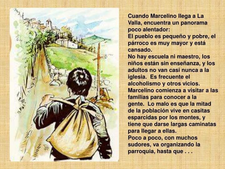 Cuando Marcelino llega a La Valla, encuentra un panorama poco alentador: